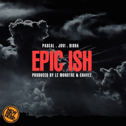 "Pascal Releases New Song ""Epic Ish"" ft. Bisha & Jovi"