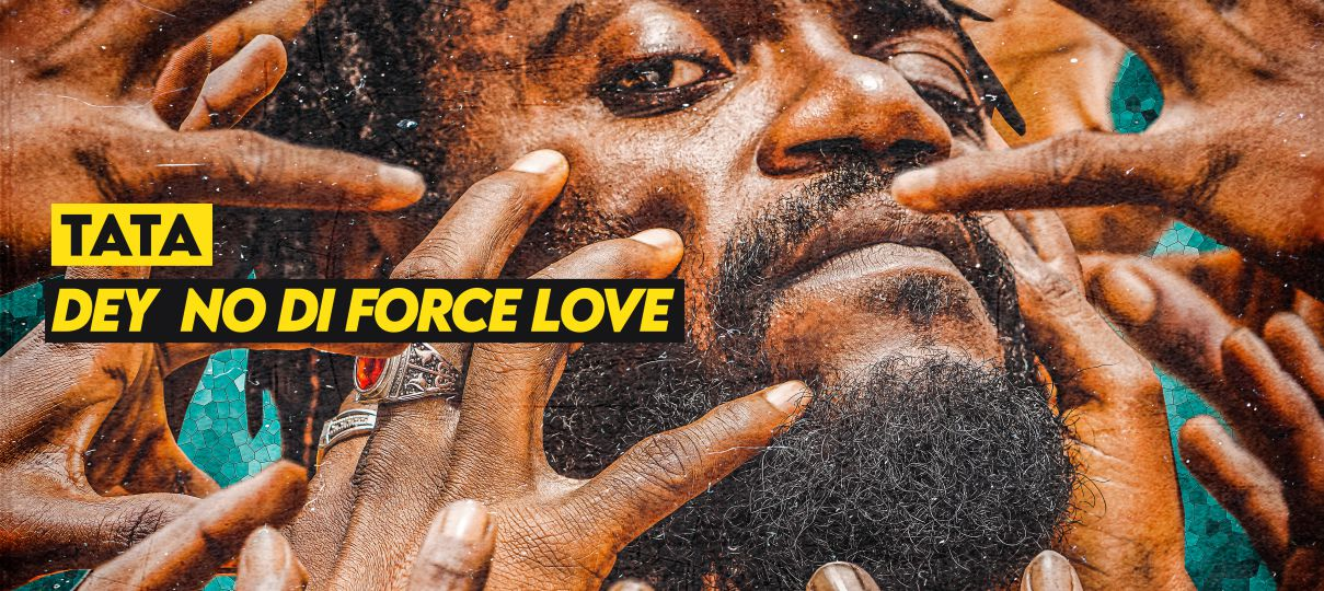 Tata – Dey No Di Force Love